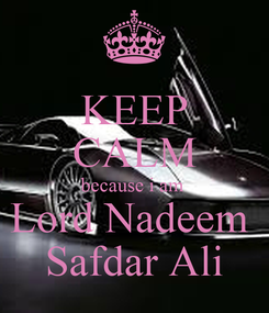 Poster: KEEP CALM because i am  Lord Nadeem  Safdar Ali