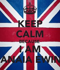 Poster: KEEP CALM BECAUSE  I AM MANAIA EWING