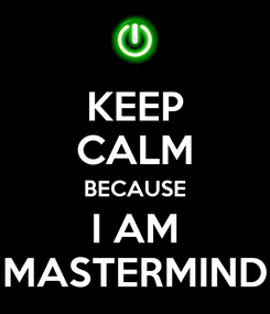 Poster: KEEP CALM BECAUSE I AM MASTERMIND