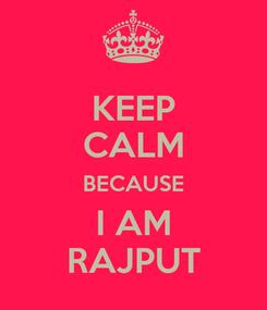 Poster: KEEP CALM BECAUSE I AM RAJPUT