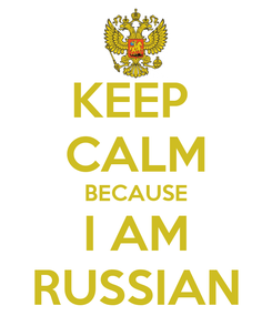 Poster: KEEP  CALM BECAUSE I AM RUSSIAN