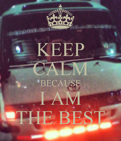 Poster: KEEP CALM BECAUSE I AM THE BEST