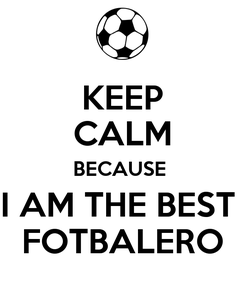 Poster: KEEP CALM BECAUSE  I AM THE BEST  FOTBALERO