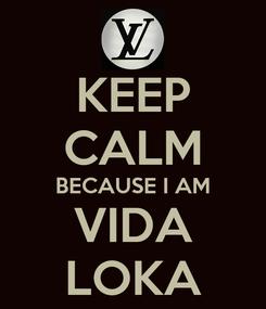 Poster: KEEP CALM BECAUSE I AM VIDA LOKA