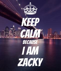 Poster: KEEP CALM Because I am Zacky