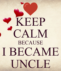 Poster: KEEP CALM BECAUSE I BECAME UNCLE