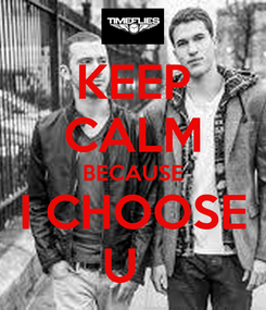 Poster: KEEP CALM BECAUSE I CHOOSE U