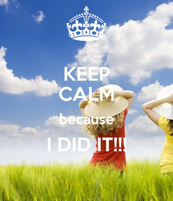 Poster: KEEP CALM because I DID IT!!!