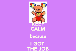 Poster: KEEP CALM because I GOT  THE JOB