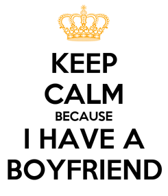 Poster: KEEP CALM BECAUSE I HAVE A BOYFRIEND