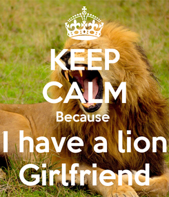 Poster: KEEP CALM Because  I have a lion Girlfriend