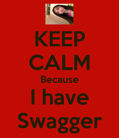 Poster: KEEP CALM Because I have Swagger