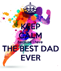 Poster: KEEP CALM because I have THE BEST DAD EVER