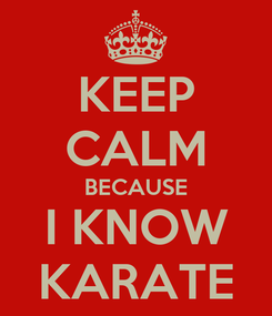 Poster: KEEP CALM BECAUSE I KNOW KARATE