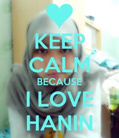 Poster: KEEP CALM BECAUSE I LOVE HANIN