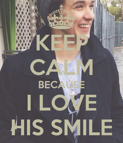 Poster: KEEP CALM BECAUSE I LOVE HIS SMILE