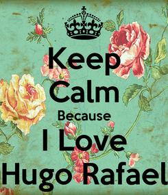 Poster: Keep Calm Because I Love Hugo Rafael