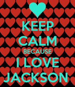 Poster: KEEP CALM BECAUSE I LOVE JACKSON