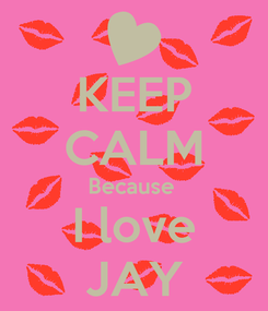 Poster: KEEP CALM Because  I love JAY