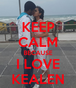 Poster: KEEP CALM BECAUSE I LOVE KEALEN