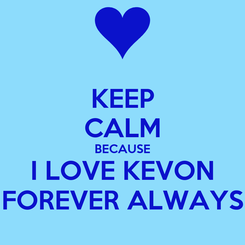 Poster: KEEP CALM BECAUSE I LOVE KEVON FOREVER ALWAYS