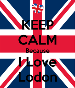 Poster: KEEP CALM Because I Love Lodon