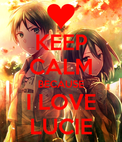 Poster: KEEP CALM BECAUSE I LOVE LUCIE