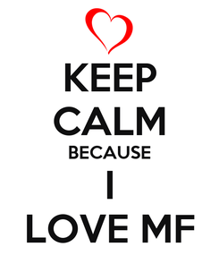 Poster: KEEP CALM BECAUSE I LOVE MF