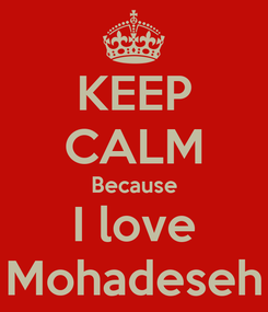 Poster: KEEP CALM Because I love Mohadeseh