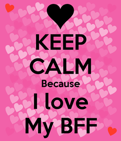 Poster: KEEP CALM Because I love My BFF