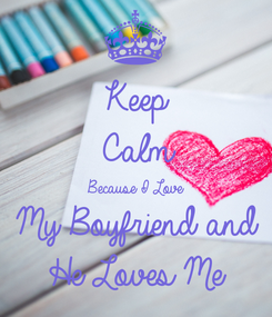 Poster: Keep Calm Because I Love My Boyfriend and He Loves Me