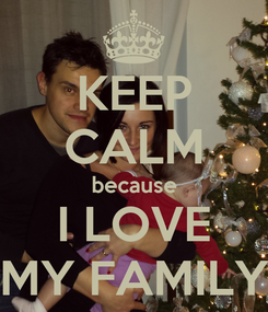 Poster: KEEP CALM because I LOVE MY FAMILY