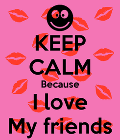 Poster: KEEP CALM Because I love My friends