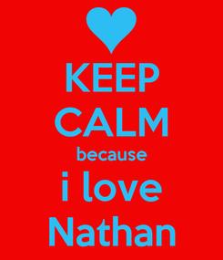 Poster: KEEP CALM because i love Nathan