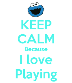 Poster: KEEP CALM Because I love Playing