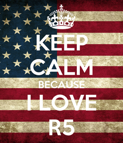 Poster: KEEP CALM BECAUSE I LOVE R5