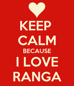 Poster: KEEP  CALM BECAUSE I LOVE RANGA