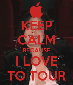 Poster: KEEP CALM BECAUSE I LOVE TO TOUR