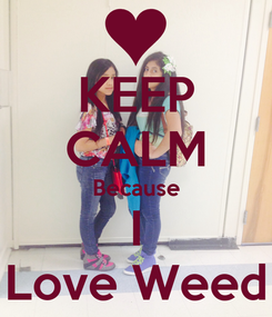 Poster: KEEP CALM Because I Love Weed