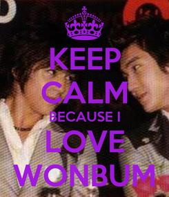 Poster: KEEP CALM BECAUSE I LOVE WONBUM