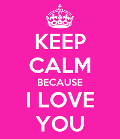 Poster: KEEP CALM BECAUSE I LOVE YOU