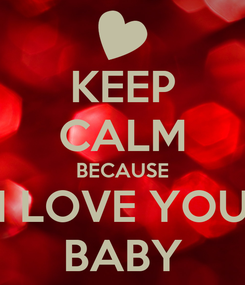 Poster: KEEP CALM BECAUSE I LOVE YOU BABY