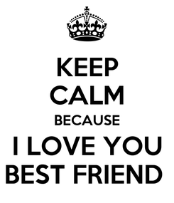 Poster: KEEP CALM BECAUSE I LOVE YOU BEST FRIEND