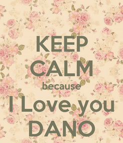 Poster: KEEP CALM because I Love you DANO