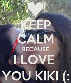 Poster: KEEP CALM BECAUSE I LOVE  YOU KIKI (: