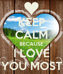 Poster: KEEP CALM BECAUSE I LOVE YOU MOST