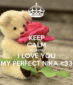 Poster: KEEP CALM BECAUSE I LOVE YOU MY PERFECT NIKA <33