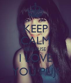 Poster: KEEP CALM BECAUSE I LOVE YOU PUJI