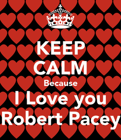 Poster: KEEP CALM Because I Love you Robert Pacey