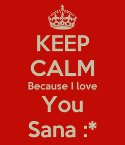 Poster: KEEP CALM Because I love You Sana :*